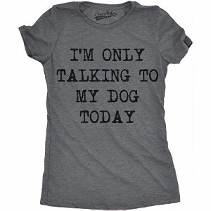 Crazy Dog T-Shirts Womens Only Talking To My Dog Today Funny Shirts