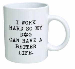 Della Pace Funny Mug 11 oz. - I work hard so my dog can have a better life