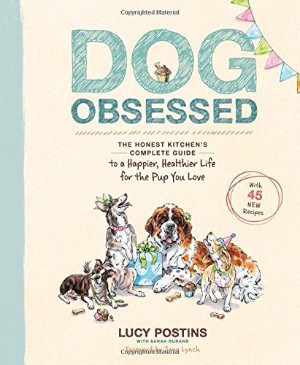 Dog Obsessed The Honest Kitchens Complete Guide To A Happier Healthier Life For