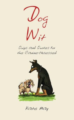 Dog Wit: Quips and Quotes for the Canine-Obsessed
