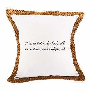 Style in Print I Wonder If Other Dogs Think Poodles Are Weird Pillow Cover